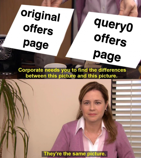 """Meme: """"Original offers page"""" vs """"query0 offers page"""" - find the difference? """"they are the same picture"""""""